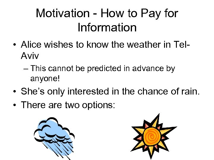 Motivation - How to Pay for Information • Alice wishes to know the weather