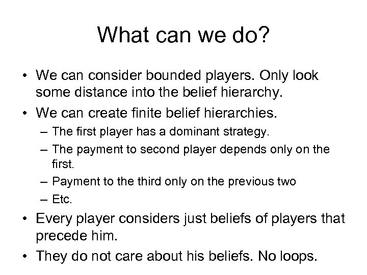 What can we do? • We can consider bounded players. Only look some distance