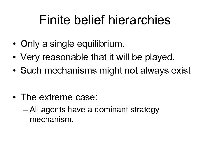 Finite belief hierarchies • Only a single equilibrium. • Very reasonable that it will