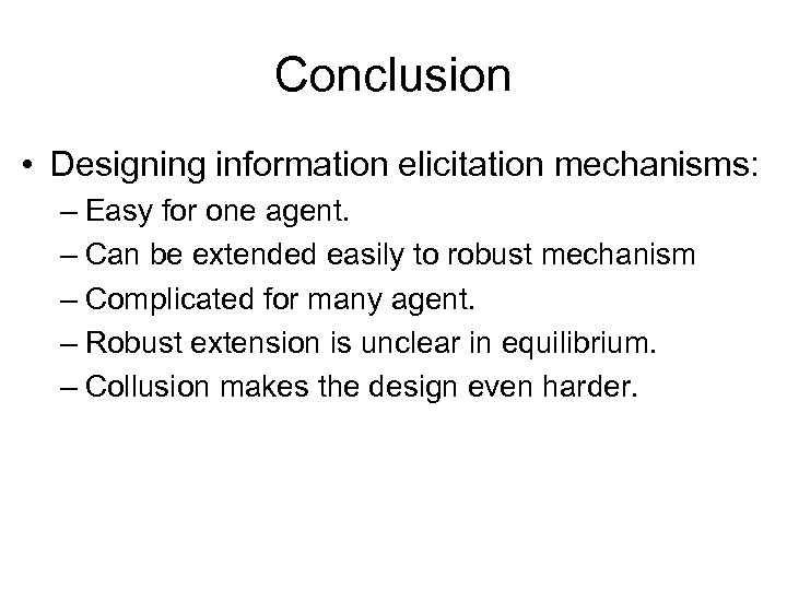 Conclusion • Designing information elicitation mechanisms: – Easy for one agent. – Can be
