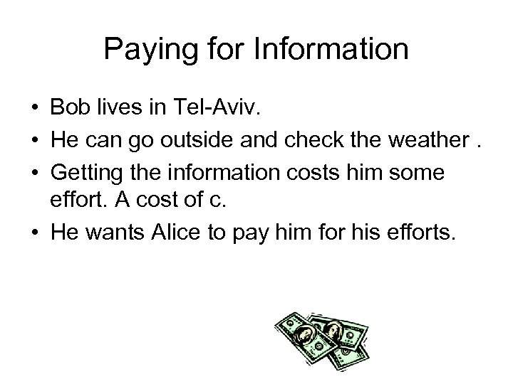 Paying for Information • Bob lives in Tel-Aviv. • He can go outside and