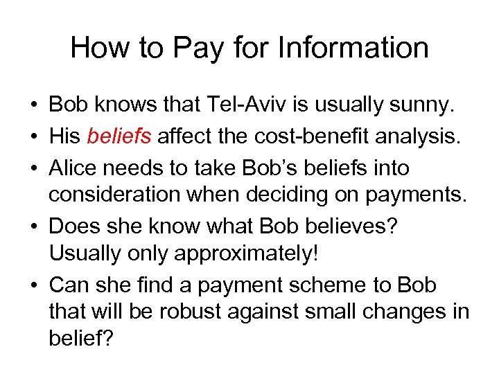 How to Pay for Information • Bob knows that Tel-Aviv is usually sunny. •