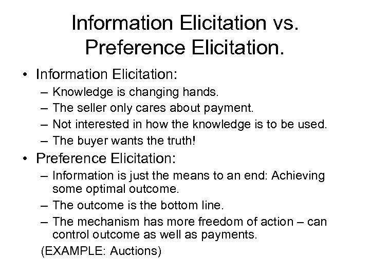 Information Elicitation vs. Preference Elicitation. • Information Elicitation: – – Knowledge is changing hands.