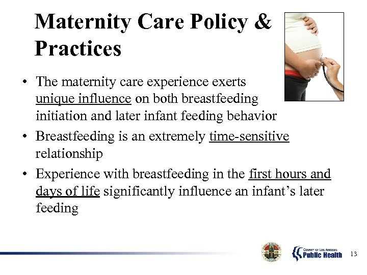 Maternity Care Policy & Practices • The maternity care experience exerts unique influence on