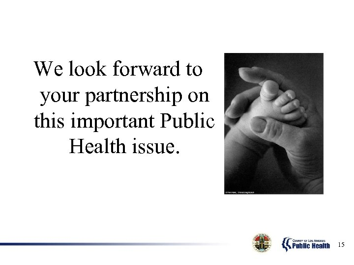 We look forward to your partnership on this important Public Health issue. 15