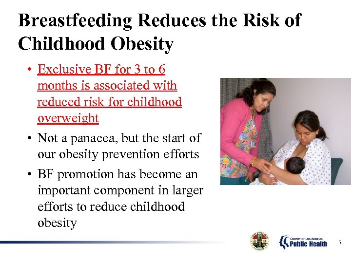 Breastfeeding Reduces the Risk of Childhood Obesity • Exclusive BF for 3 to 6