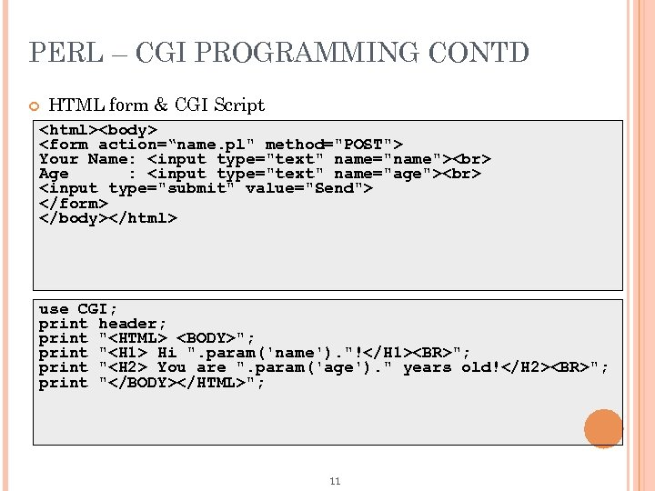 """PERL – CGI PROGRAMMING CONTD HTML form & CGI Script <html><body> <form action=""""name. pl"""