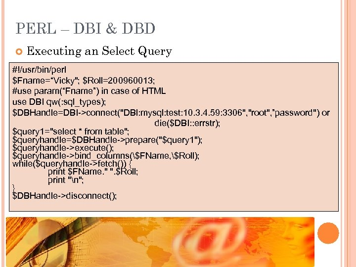 """PERL – DBI & DBD Executing an Select Query #!/usr/bin/perl $Fname=""""Vicky"""