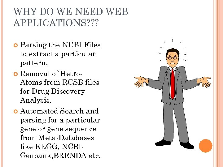 WHY DO WE NEED WEB APPLICATIONS? ? ? Parsing the NCBI Files to extract