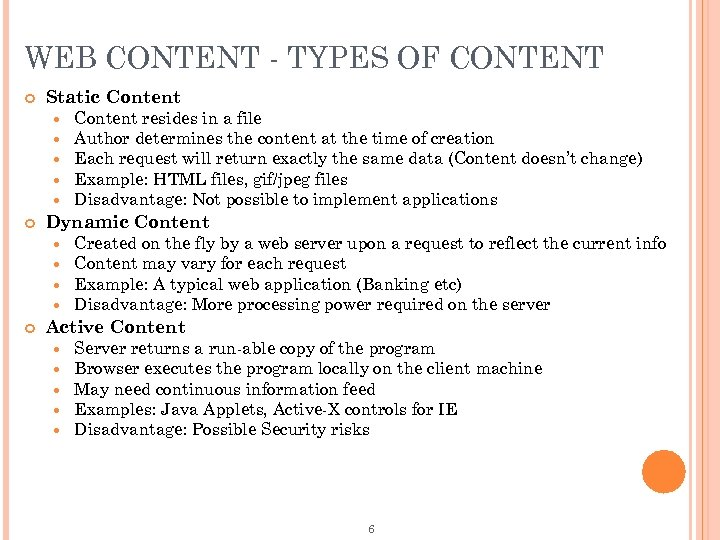 WEB CONTENT - TYPES OF CONTENT Static Content Dynamic Content resides in a file