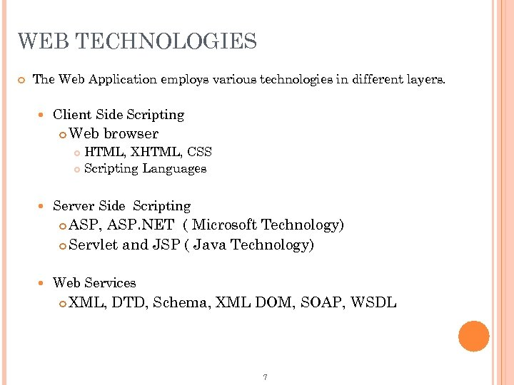 WEB TECHNOLOGIES The Web Application employs various technologies in different layers. Client Side Scripting