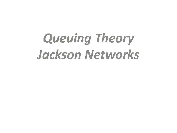 Queuing Theory Jackson Networks