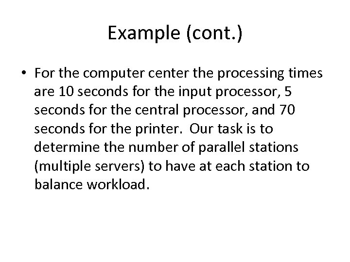 Example (cont. ) • For the computer center the processing times are 10 seconds