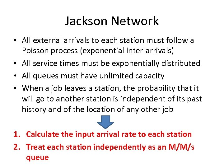 Jackson Network • All external arrivals to each station must follow a Poisson process
