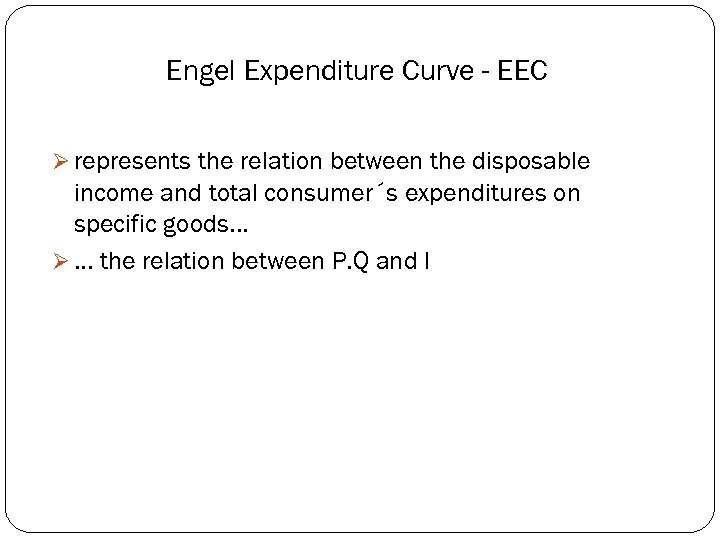 Engel Expenditure Curve - EEC Ø represents the relation between the disposable income and