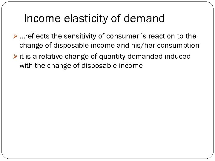 Income elasticity of demand Ø. . . reflects the sensitivity of consumer´s reaction to
