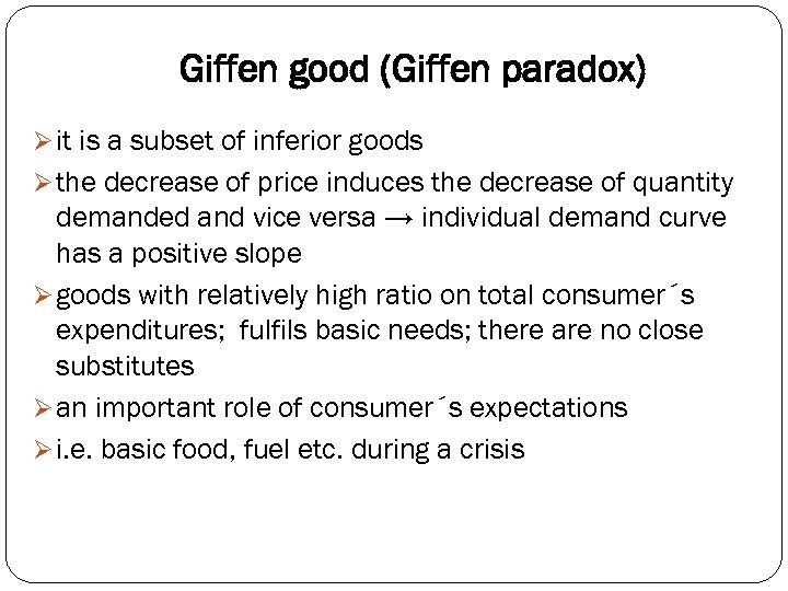 Giffen good (Giffen paradox) Ø it is a subset of inferior goods Ø the