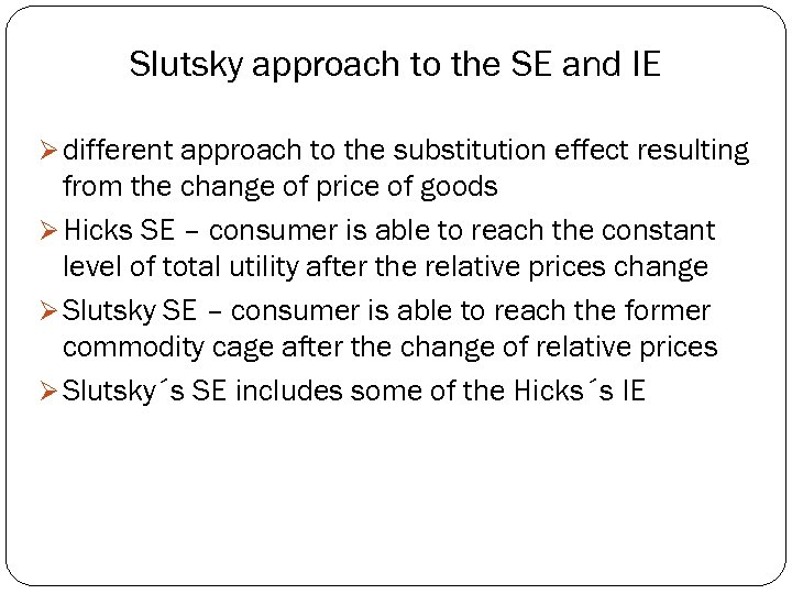 Slutsky approach to the SE and IE Ø different approach to the substitution effect