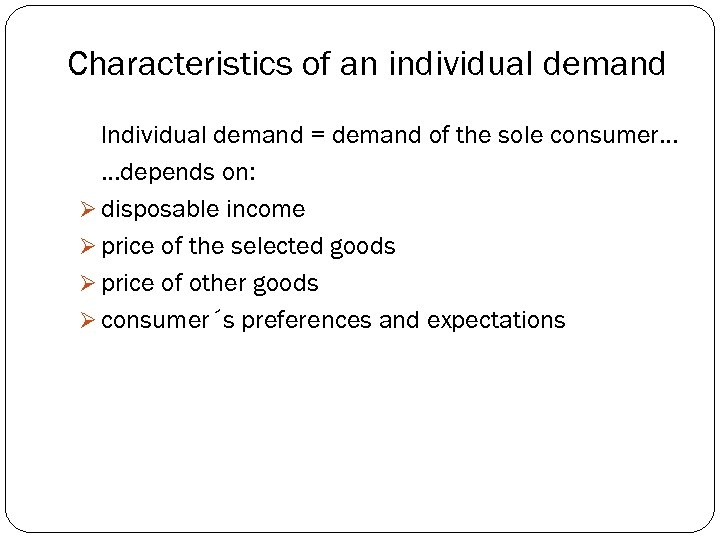 Characteristics of an individual demand Individual demand = demand of the sole consumer. .