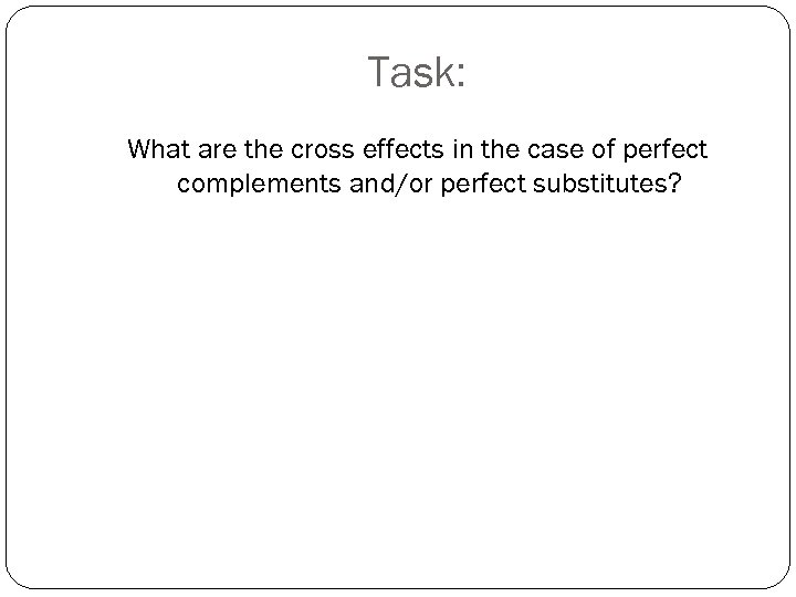Task: What are the cross effects in the case of perfect complements and/or perfect