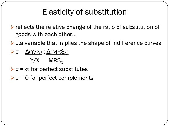 Elasticity of substitution Ø reflects the relative change of the ratio of substitution of