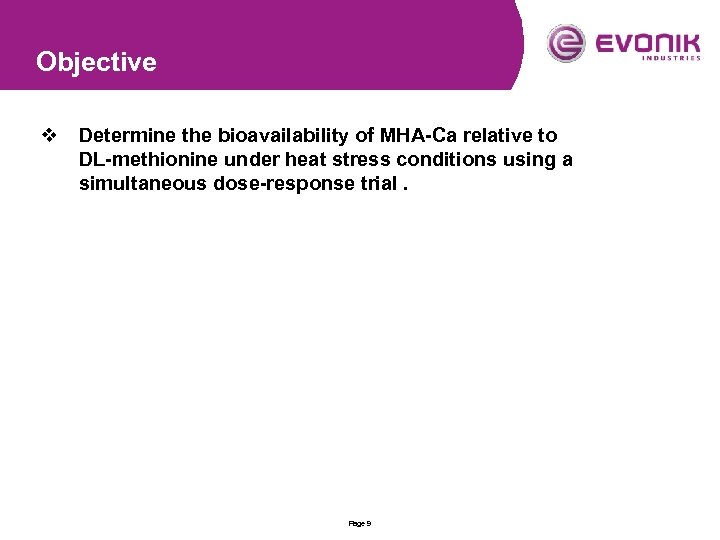 Objective v Determine the bioavailability of MHA-Ca relative to DL-methionine under heat stress conditions