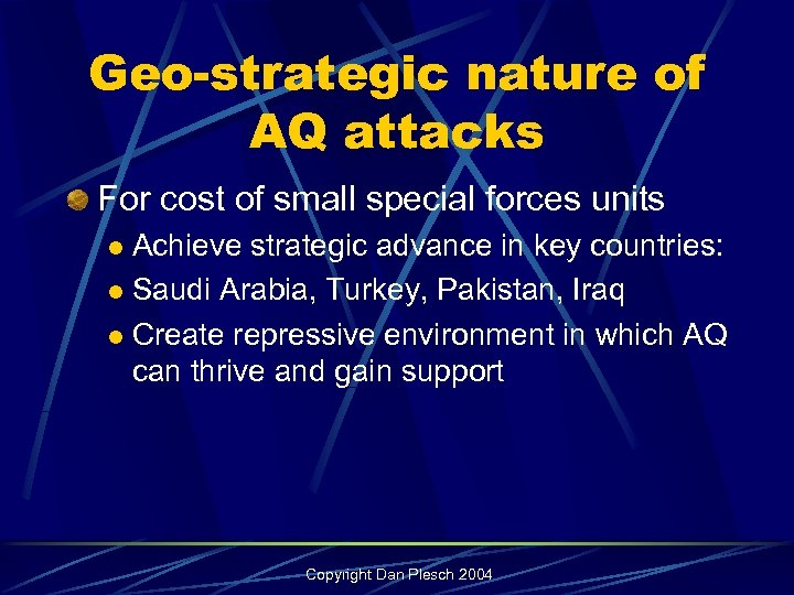 Geo-strategic nature of AQ attacks For cost of small special forces units Achieve strategic