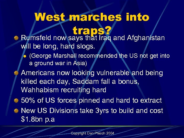 West marches into traps? Rumsfeld now says that Iraq and Afghanistan will be long,
