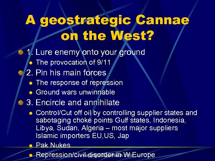 A geostrategic Cannae on the West? 1. Lure enemy onto your ground l The