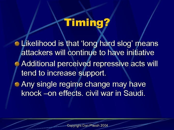 Timing? Likelihood is that 'long hard slog' means attackers will continue to have initiative