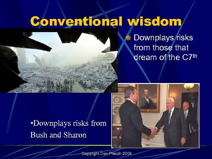 Conventional wisdom Downplays risks from those that dream of the C 7 th •
