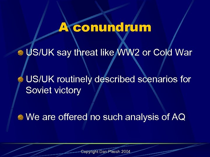 A conundrum US/UK say threat like WW 2 or Cold War US/UK routinely described