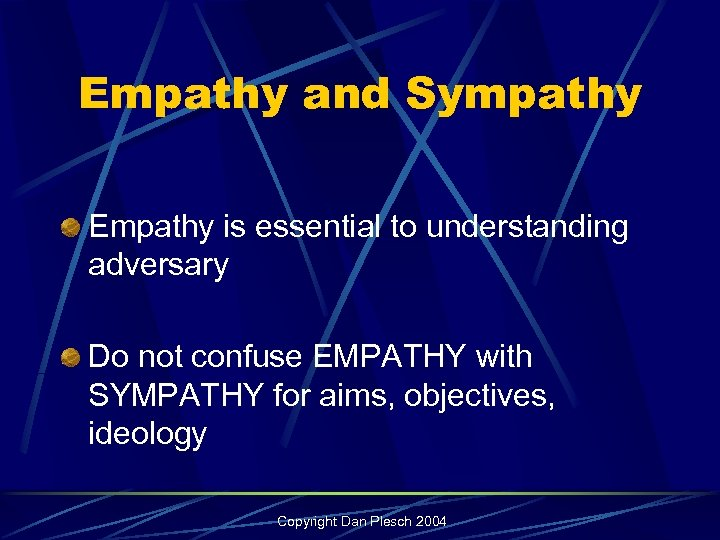 Empathy and Sympathy Empathy is essential to understanding adversary Do not confuse EMPATHY with