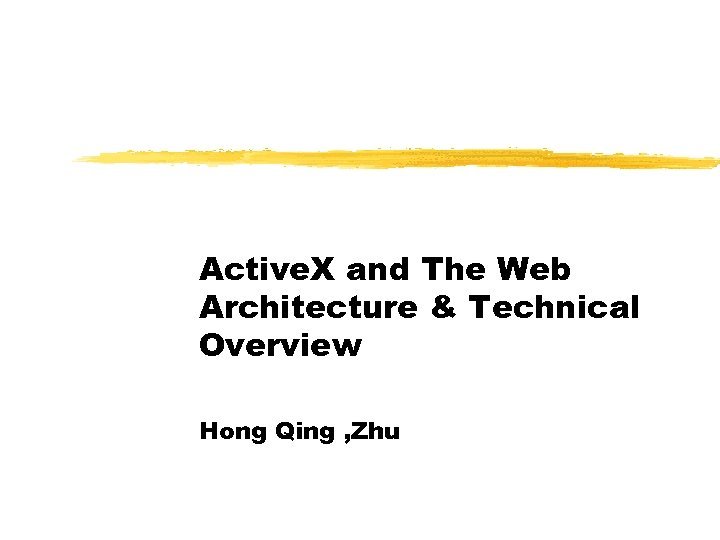 Active. X and The Web Architecture & Technical Overview Hong Qing , Zhu