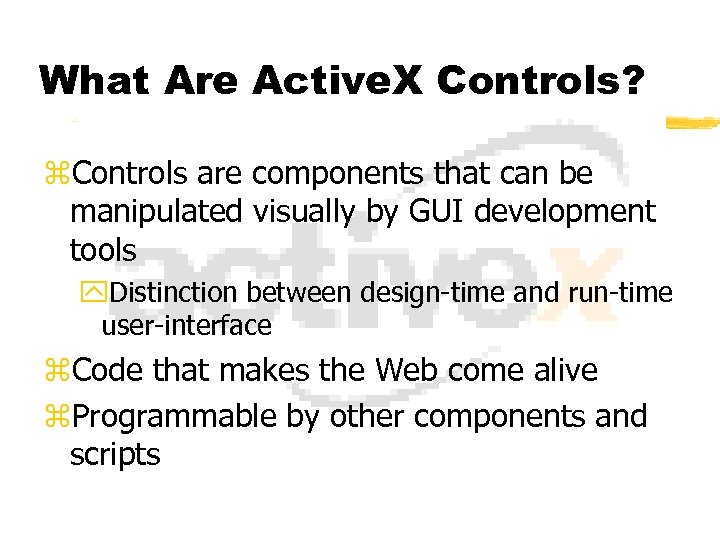 What Are Active. X Controls? z. Controls are components that can be manipulated visually