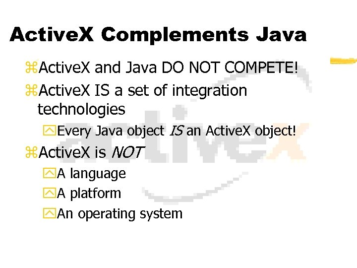 Active. X Complements Java z. Active. X and Java DO NOT COMPETE! z. Active.