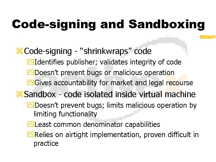 """Code-signing and Sandboxing z Code-signing - """"shrinkwraps"""" code y. Identifies publisher; validates integrity of"""