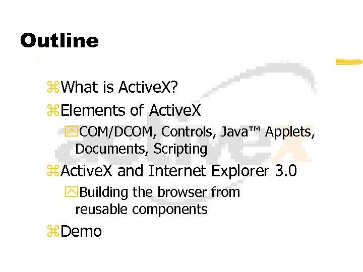 Outline z. What is Active. X? z. Elements of Active. X y. COM/DCOM, Controls,