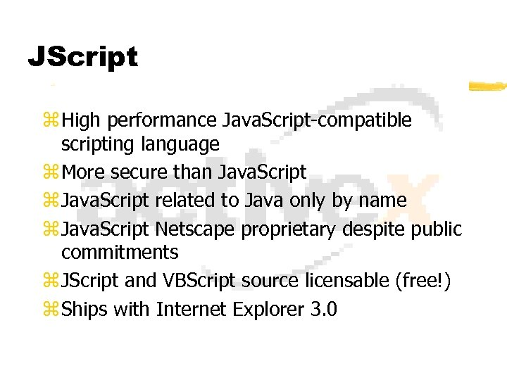 JScript z High performance Java. Script-compatible scripting language z More secure than Java. Script
