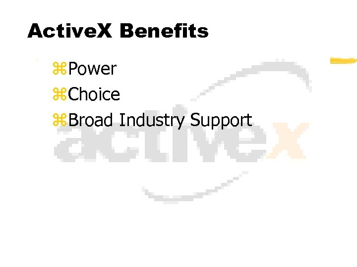 Active. X Benefits z. Power z. Choice z. Broad Industry Support