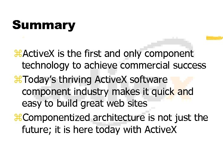 Summary z. Active. X is the first and only component technology to achieve commercial