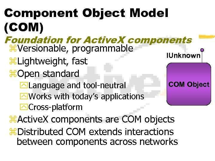 Component Object Model (COM) Foundation for Active. X components z. Versionable, programmable IUnknown z.