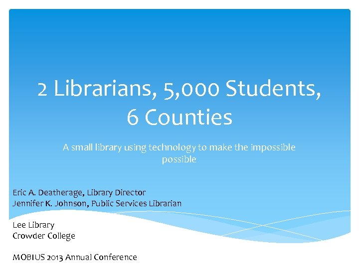 2 Librarians, 5, 000 Students, 6 Counties A small library using technology to make