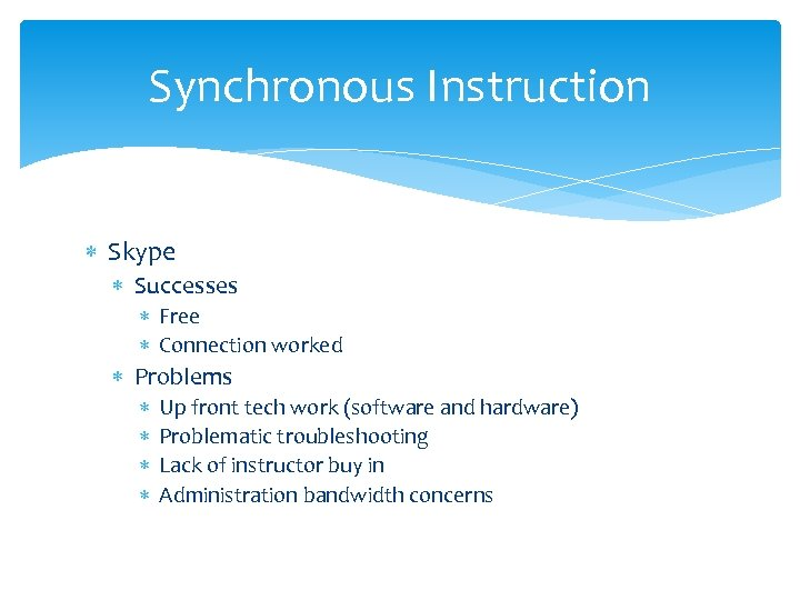Synchronous Instruction Skype Successes Free Connection worked Problems Up front tech work (software and