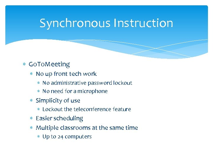Synchronous Instruction Go. To. Meeting No up front tech work No administrative password lockout