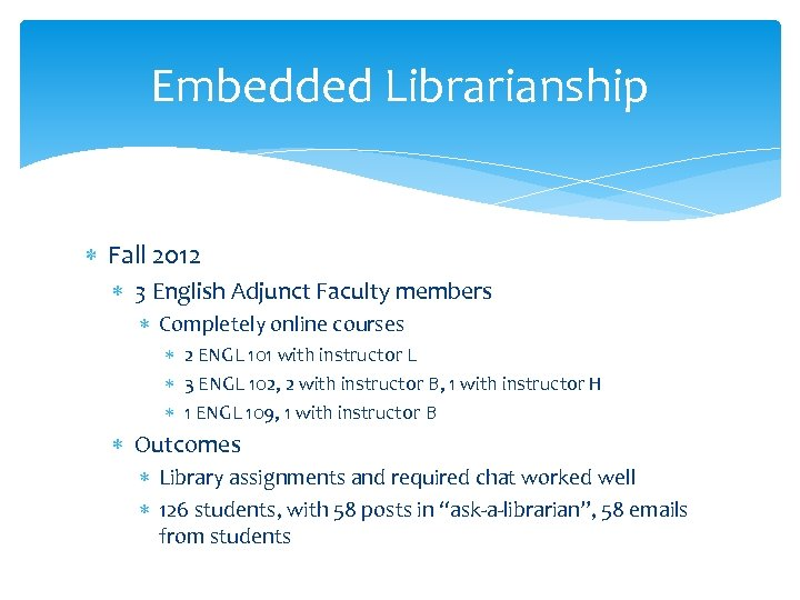 Embedded Librarianship Fall 2012 3 English Adjunct Faculty members Completely online courses 2 ENGL