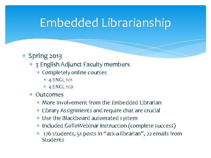 Embedded Librarianship Spring 2013 3 English Adjunct Faculty members Completely online courses 4 ENGL