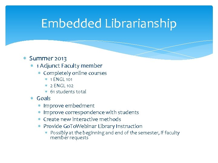 Embedded Librarianship Summer 2013 1 Adjunct Faculty member Completely online courses 1 ENGL 101