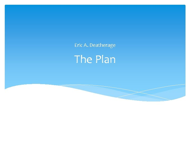 Eric A. Deatherage The Plan