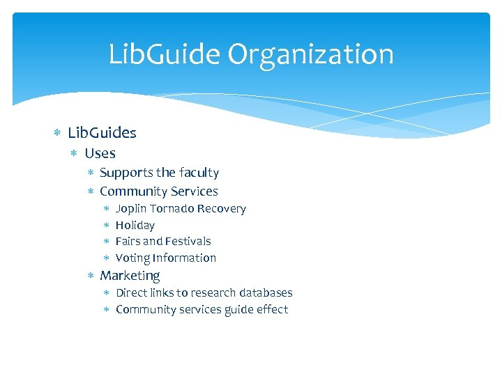 Lib. Guide Organization Lib. Guides Uses Supports the faculty Community Services Joplin Tornado Recovery